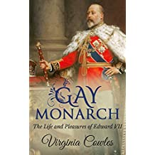 Gay Monarch: The Life and Pleasures of Edward VII