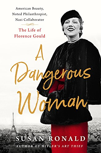 A Dangerous Woman: American Beauty, Noted Philanthropist, Nazi Collaborator – The Life of Florence Gould cover