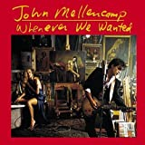 Whenever We Wanted by Mellencamp, John (1991) Audio CD