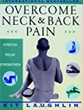 Overcome Neck and Back Pain, Kit Laughlin, 0684852527