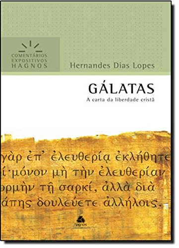 Gálatas. A Carta da Liberdade Cristã - Coleção Comentários Expositivos Hagnos