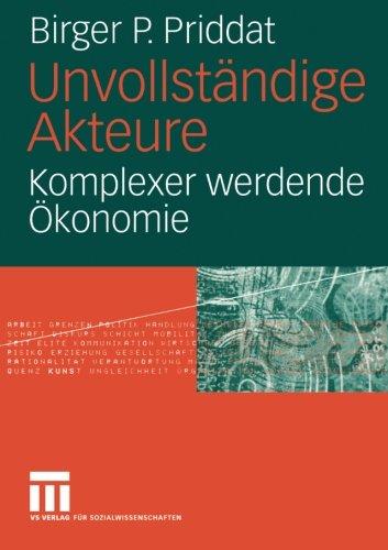 unvollstndige-akteure-komplexer-werdende-konomie-german-edition