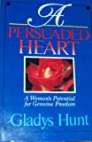 A Persuaded Heart, Gladys M. Hunt, 0929239415