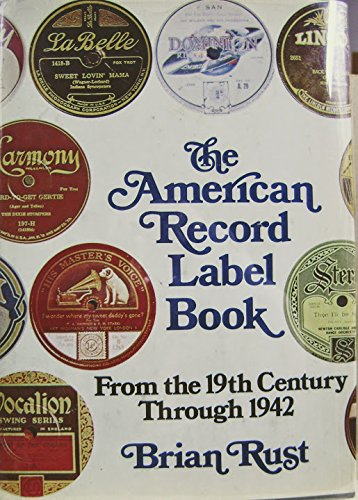 The American Record Label Book: From the 19th Century Through 1942