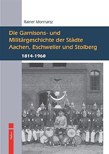 Die Garnisons- und Militärgeschichte der Städte Aachen, Eschweiler und Stolberg: 1814 bis 1960