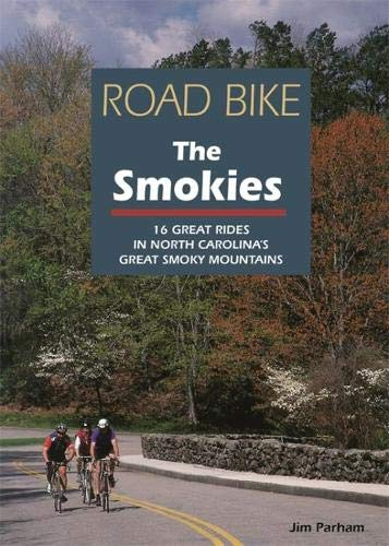 Road Bike the Smokies: 16 Great Rides in North Carolina's Great Smoky Mountains