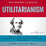 Utilitarianism by John Stuart Mill: The Complete Work Plus an Overview, Chapter by Chapter Summary and Author Biography! | Israel Bouseman,John Stuart Mill