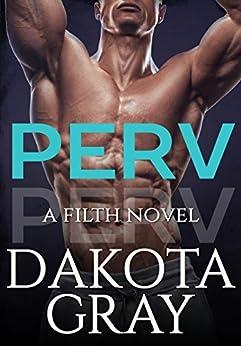 Perv (Filth Book 1) by [Gray, Dakota]