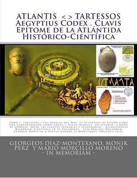 ATLANTIS . TARTESSOS . Aegyptius Codex . Clavis . Epítome de la Atlántida Histórico-Científica: LA ATLÁNTIDA DE ESPAÑA. UNA CONFEDERACIÓN ... y ... primarias y secundarias. Tomo I Epítome .: Amazon.es: Díaz-Montexano,