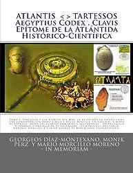 ATLANTIS . TARTESSOS . Aegyptius Codex . Clavis . Epítome de la Atlántida Histórico-Científica: LA ATLÁNTIDA DE ESPAÑA. UNA CONFEDERACIÓN ... Tomo I (Epítome). (Spanish Edition)