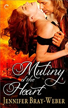 Mutiny of the Heart (Romancing the Pirate Book 4) by [Bray-Weber, Jennifer]