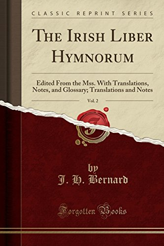 The Irish Liber Hymnorum, Vol. 2: Edited From the Mss. With Translations, Notes, and Glossary; Translations and Notes (Classic Reprint) by Forgotten Books