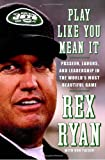 Play Like You Mean It, Rex Ryan and Don Yaeger, 0385534442