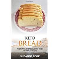 Keto Bread: The ultimate ketogenic diet book With bread recipes (includes pizza, muffin, bagel, cracker, cookies) - Low-carb recipes to enhance weight loss and fat burning
