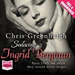 Seducing Ingrid Bergman | Chris Greenhalgh