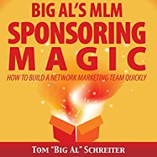 Big Al's MLM Sponsoring Magic: How to Build a Network Marketing Team Quickly Audiobook by Tom