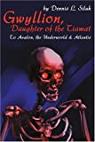 img - for Gwyllion, Daughter of the Tiamat: To Avalon,the Underworld & Atlantis by Dennis Siluk (2002-06-17) book / textbook / text book