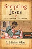 Scripting Jesus: The Gospels in Rewrite by L.Michael White (2010-05-04)