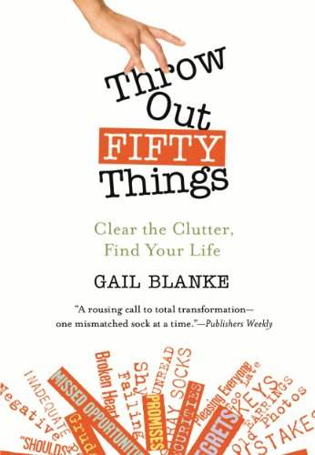Throw Out Fifty Things: Clear the Clutter, Find Your Life (English Edition)
