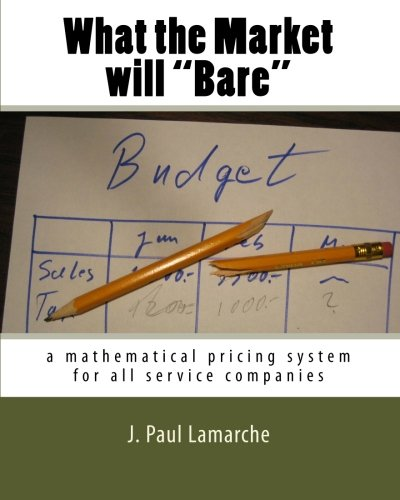 """What the Market will """"Bare"""": a mathematical pricing system for all service companies (JPL Books Edition) pdf epub"""