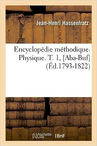 Lire Encyclopédie méthodique. Physique. T. 1, [Aba-Buf] (Éd.1793-1822) pdf, epub