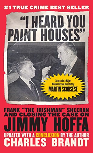 i-heard-you-paint-houses-updated-edition-frank-the-irishman-sheeran-closing-the-case-on-jimmy-hoffa