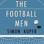 The Football Men: Up Close with the Giants of the Modern Game | Simon Kuper