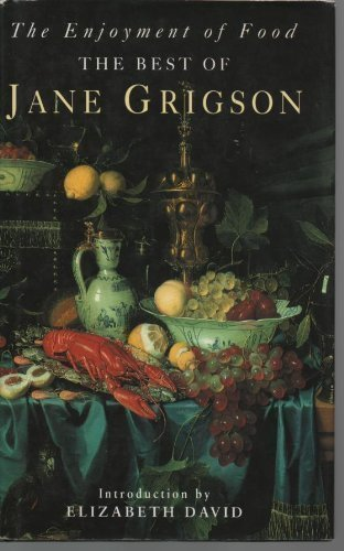 The Enjoyment of Food: The Best of Jane Grigson by Jane Grigson