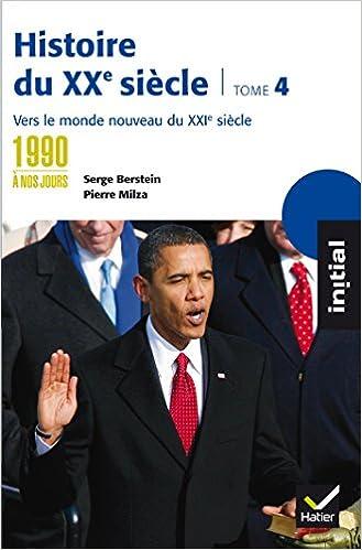 Télécharger en ligne Initial - Histoire du XXe siècle tome 4 : Des années 1990 à nos jours, vers le monde nouveau du XXIe pdf