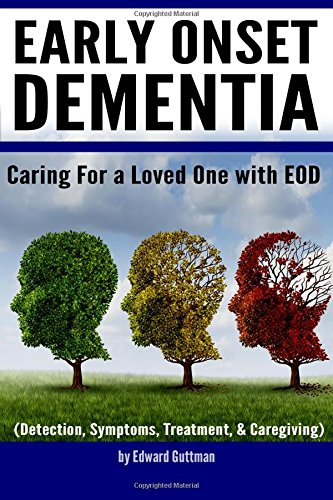 Download Early Onset Dementia (EOD): Caring for a Loved One with Early Onset Dementia (Detection, Symptoms, Treatment, and Caregiving) pdf epub
