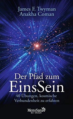 Der Pfad zum EinsSein: 40 Übungen, kosmische Verbundenheit zu erfahren