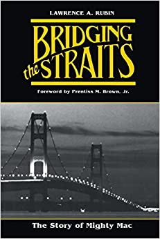 Bridging the Straits: The Story of Mighty Mac (Michigan)