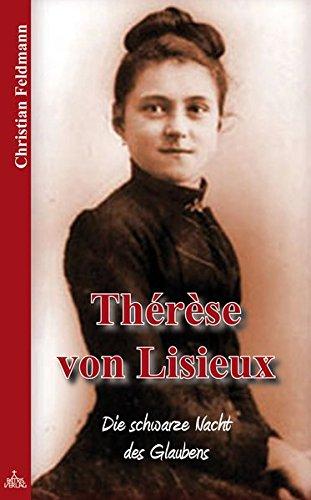 Thérèse von Lisieux: Die schwarze Nacht des Glaubens