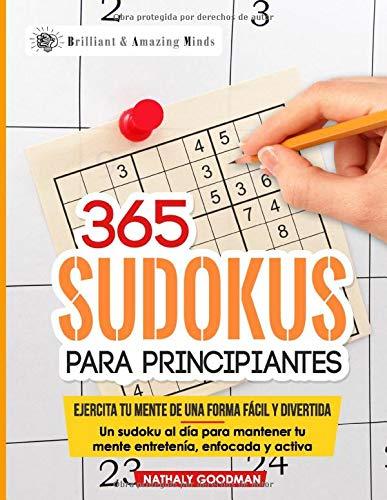 365 Sudokus Para Principiantes Ejercita Tu Mente De Una Forma Fácil Y Divertida Spanish Edition Goodman Nathaly 9798668345021 Books