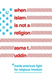 """Asma T. Uddin, """"When Islam Is Not a Religion: Inside America's Fight for Religious Freedom"""" (Pegasus Books, 2019)"""