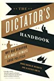 Image of The Dictator's Handbook: Why Bad Behavior is Almost Always Good Politics