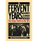 img - for [(Fervent Years: Group Theatre and the Thirties )] [Author: Harold Clurman] [Mar-1983] book / textbook / text book
