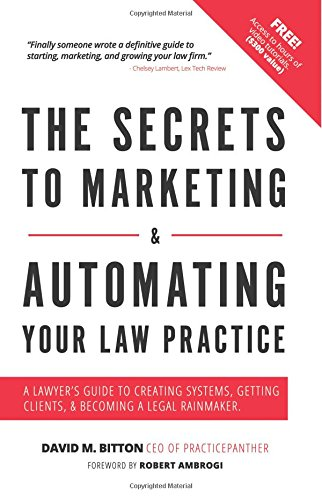 Read Online The Secrets To Marketing & Automating Your Law Practice: A Lawyers Guide To Creating Systems, Getting Clients, & Becoming A Legal Rainmaker PDF