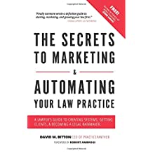 The Secrets To Marketing & Automating Your Law Practice: A Lawyers Guide To Creating Systems, Getting Clients, & Becoming A Legal Rainmaker