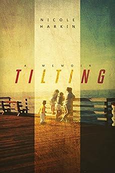 Tilting: A Memoir by [Harkin, Nicole]