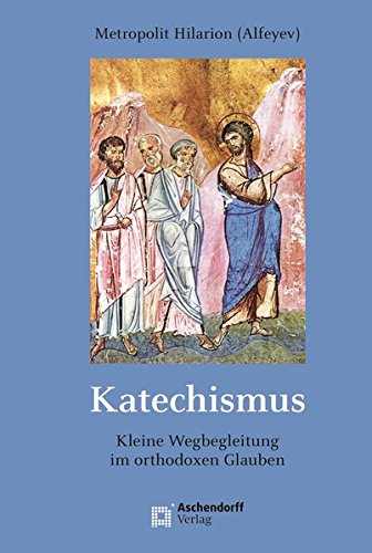 Katechismus: Kurze Wegbegleitung durch den orthodoxen Glauben