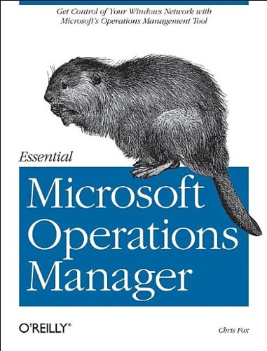 Essential Microsoft Operations Manager: Get Control of Your Windows Network with Microsoft's Operations Management Tool
