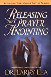 Releasing the Prayer Anointing, Larry Lea, 0785287604