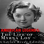 American Legends: The Life of Myrna Loy |  Charles River Editors