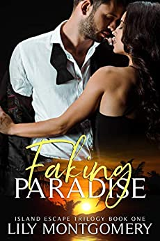 Faking Paradise (Island Escape Trilogy Book 1) by [Montgomery, Lily]