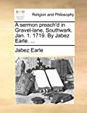 A Sermon Preach'D in Gravel-Lane, Southwark Jan 1 1719 by Jabez Earle, Jabez Earle, 1170438482