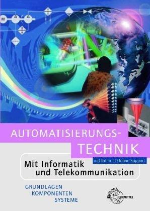 Automatisierungstechnik: Mit Informatik und Telekommunikation - Grundlagen Komponenten Systeme