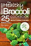 The Healthy Broccoli Cookbook: 25 Mouthwatering Broccoli Recipes: Black and...