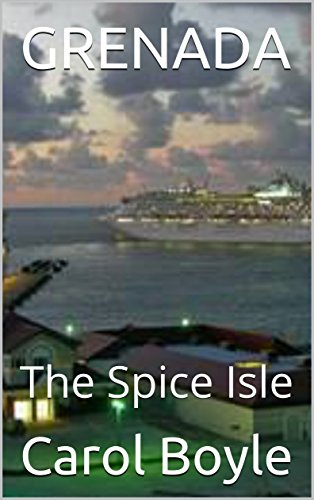 GRENADA: The Spice Isle (Carol's Worldwide Cruise Port Itineraries Book 1)