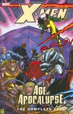 Age of Apocalypse: The Complete Epic [X-MEN BK03 AGE OF APOCAL -OS] (Xmen Age Of Apocalypse Complete)